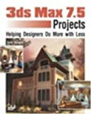 3ds max 7 Projects : Helping Designers Do More with Less