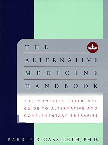 The Alternative Medicine Handbook: The Complete Reference Guide toAlternative and Complementary Therapies