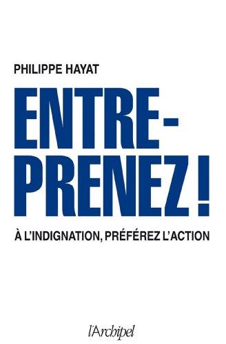 Entreprenez ! : À l'indignation, préférez l'action (Politique, idée, société)