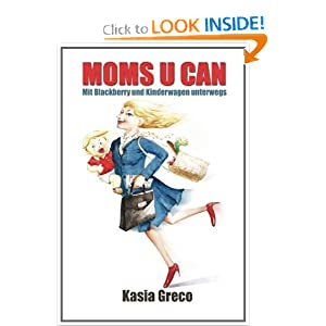 Moms U Can - Mit Blackberry und Kinderwagen unterwegs (German Edition) Kasia Greco