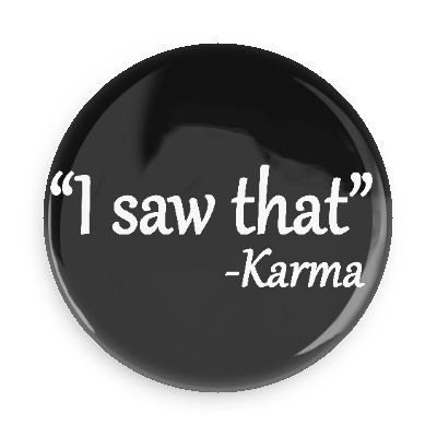 Get Funny Magnet; Karma Quote: I Saw That 3.0 Inch Pin Back Magnet opportunity