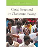 [ GLOBAL PENTECOSTAL AND CHARISMATIC HEALING ] By Brown, Candy Gunther ( Author) 2011 [ Paperback ]