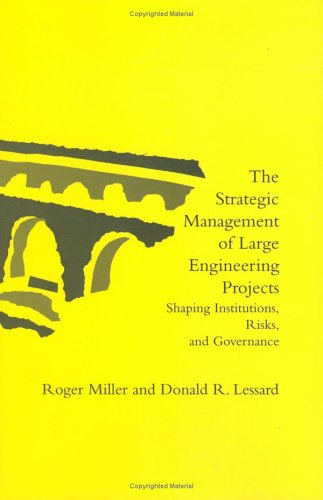 The Strategic Management of Large Engineering Projects: Shaping Institutions, Risks, and Governance