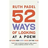 52 Ways Of Looking At A Poem: or How Reading Modern Poetry Can Change Your Life: A Poem for Every Week of the Yearby Ruth Padel
