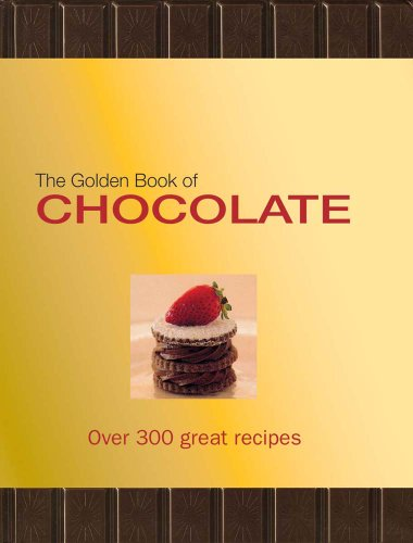 The Golden Book of Chocolate: Over 300 Great Recipes PDF