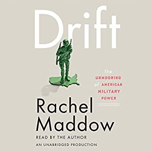 Drift: The Unmooring of American Military Power | [Rachel Maddow]