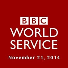 BBC Newshour, November 21, 2014  by Owen Bennett-Jones, Lyse Doucet, Robin Lustig, Razia Iqbal, James Coomarasamy, Julian Marshall Narrated by BBC Newshour