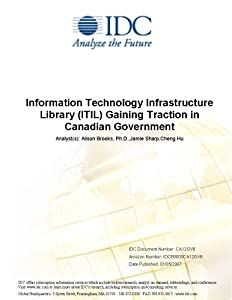 Information Technology Infrastructure Library (ITIL) Gaining Traction in Canadian Government Jason Bremner, Graham Penn and Janet Waxman