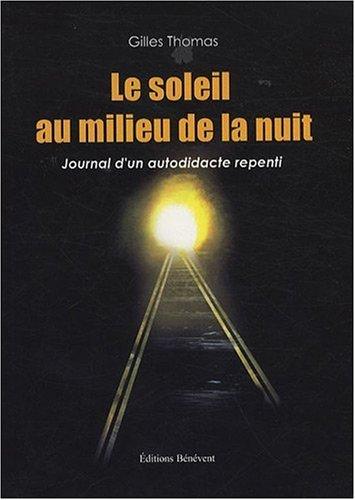 Le soleil au milieu de la nuit : Journal d'un autodidacte repenti