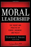 img - for Moral Leadership: The Theory and Practice of Power, Judgment and Policy (J-B Warren Bennis Series) book / textbook / text book