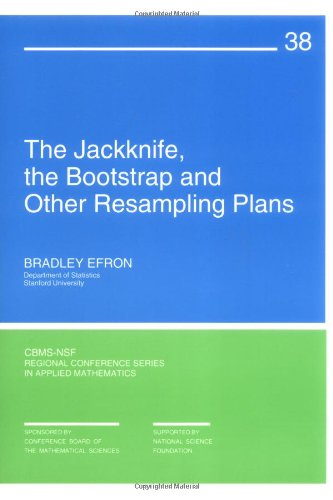 The Jackknife, the Bootstrap, and Other Resampling Plans (CBMS-NSF Regional Conference Series in Applied Mathematics)