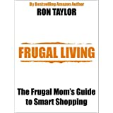Frugal Living: The Frugal Mom's Guide to Smart Shopping ~ Ron Taylor