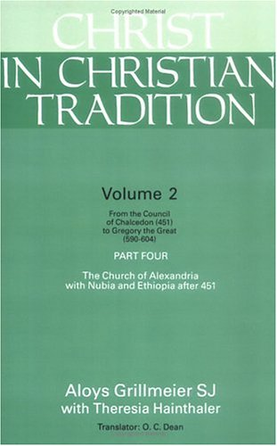 Christ in Christian Tradition - From the Council of Chalcedon (451) to Gregory the Great (590-604), ALOYS GRILLMEIER, THERESIA HAINTHALER