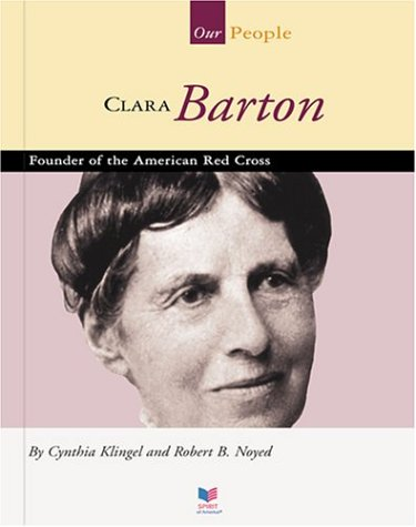Clara Barton: Founder of the American Red Cross (Spirit of America Our People)