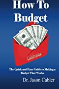 How to Budget- The Quick and Easy Guide to Making a Budget That Works (Volume 1)