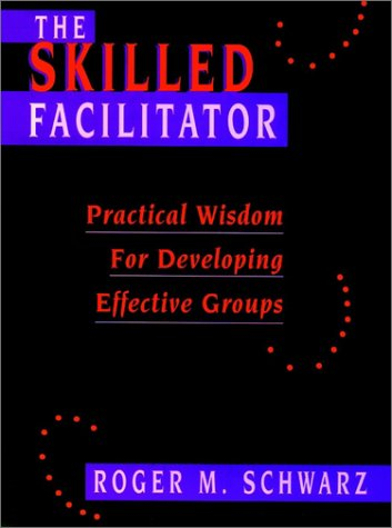 Image for The Skilled Facilitator: Practical Wisdom for Developing Effective Groups (Jossey Bass Public Administration Series)