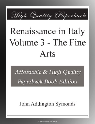 Renaissance in Italy Volume 3 - The Fine Arts