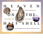 img - for Heaven on the Half Shell: The Story of the Northwest's Love Affair with the Oyst book / textbook / text book