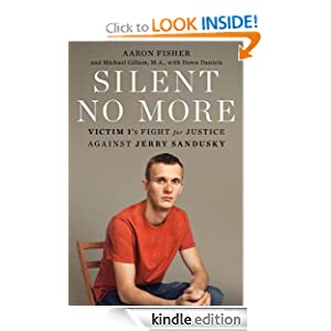 Silent No More: Victim 1's Fight for Justice Against Jerry Sandusky [Kindle Edition]