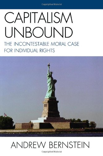 Capitalism Unbound: The Incontestable Moral Case for Individual Rights: Andrew Bernstein: 9780761849698: Amazon.com: Books