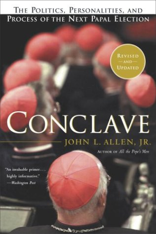 Conclave: The Politics, Personalities and Process of the Next Papal Election, John Allen