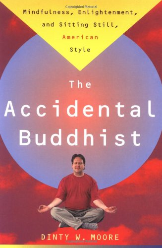 The Accidental Buddhist: Mindfulness, Enlightenment, and...