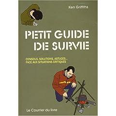 Petit guide de survie : Conseils, Solutions, Astuces... Face aux situations critiques