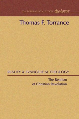 Reality & Evangelical Theology: The Realism of Christian Revelation, THOMAS F. TORRANCE