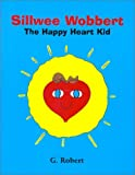 Sillwee Wobbert : The Happy Heart Kid (The Happy Heart Kid, 1)