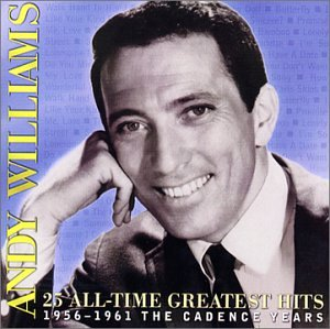 Andy Williams - 25 All-time Greatest Hits 1956-1961 The Cadence Years - Zortam Music