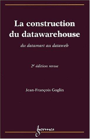 La construction du datawarehouse. Du datamart au dataweb, 2ème édition