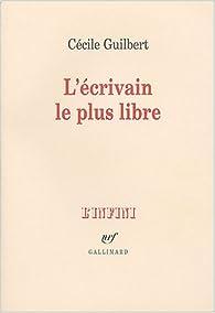 L\'Écrivain le plus libre par Cécile Guilbert