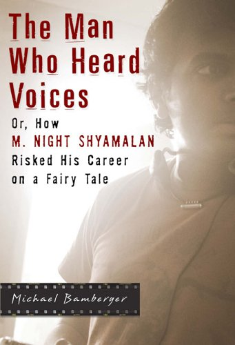Man Who Heard Voices : Or, How M. Night Shyamalan Risked His Career on a Fairy Tale, Bamberger,Michael