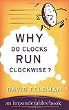 Why Do Clocks Run Clockwise?: An Imponderables Book (Imponderables Books) (0060740922) by Feldman, David