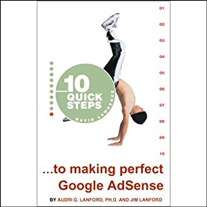 10 Quick Steps to Making Perfect Google AdSense | [Audri, Jim Lanford]