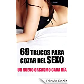 69 Trucos para Gozar del Sexo - Un nuevo Orgasmo cada da