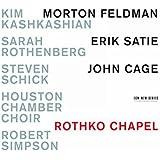 Feldman/Satie/Cage: Rothko Cha