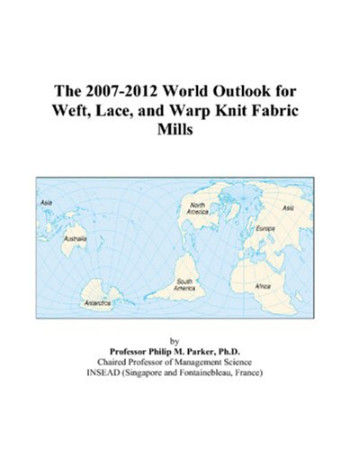 The 2007-2012 World Outlook for Weft, Lace, and Warp Knit Fabric Mills
