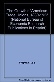 the growth of american trade unions 1880 1923 national bureau of economic research