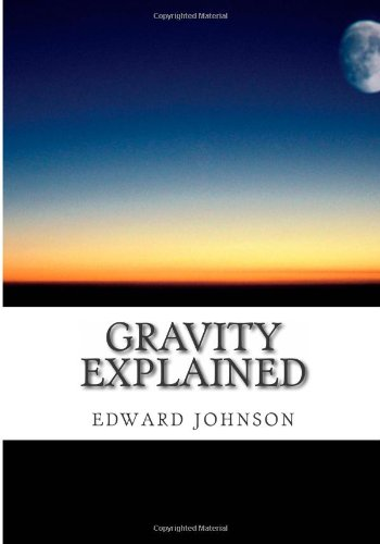 Gravity explained: edward johnson: 9781482327243: Amazon.com: Books