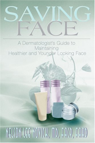 Saving Face: A Dermatologist'S Guide To Maintaining Healthier And Younger Looking Skin