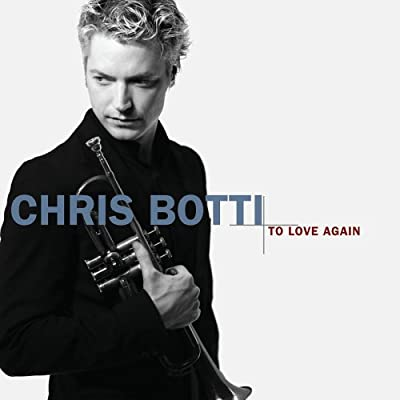 Chris Botti - To Love Again (2006)