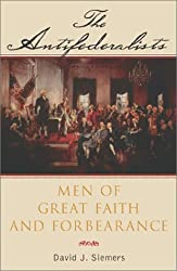 The Antifederalists: Men of Great Faith and Forbearance