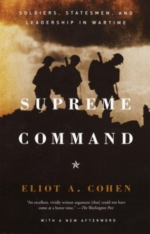 Supreme Command: Soldiers, Statesmen, and Leadership in...