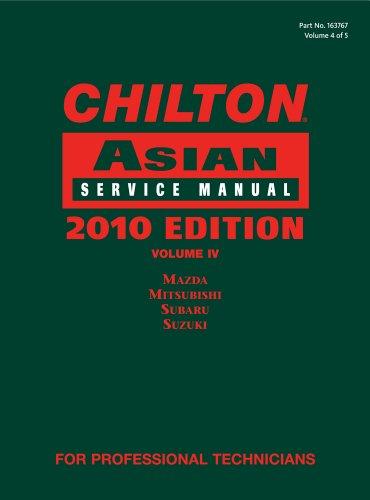 Chilton Asian Service Manual, 2010 Edition, Volume 4: Mazda, Mitsubishi, Subaru, Suzuki (Chilton Asian Service Manual (V