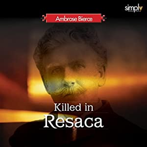 Killed at Resaca: A Man in the Open & Doomed | [Ambrose Bierce]