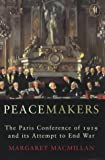 Peacemakers: The Paris Peace Conference of 1919 and Its Attempt to End War (0719562333) by MacMillan, Margaret