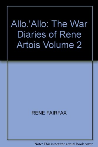 ALLO.'ALLO: THE WAR DIARIES OF RENE ARTOIS VOLUME 2