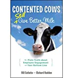 (CONTENTED COWS STILL GIVE BETTER MILK: THE PLAIN TRUTH ABOUT EMPLOYEE ENGAGEMENT AND YOUR BOTTOM LINE ) BY CATLETTE, BILL{AUTHOR}Hardcover Richard Hadden