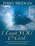 I Exalt You, O God: Encountering His Greatness in Your Private Worship (0786249498) by Bridges, Jerry